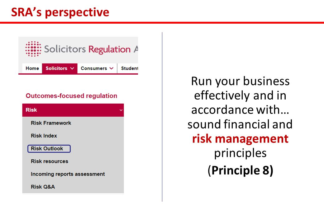 SRA's perspective Run your business effectively and in accordance with… sound financial and risk management principles (Principle 8)