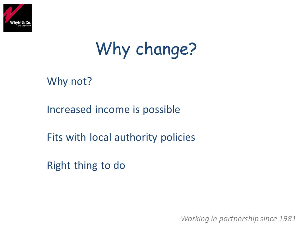 Working in partnership since 1981 Why change.Why not.