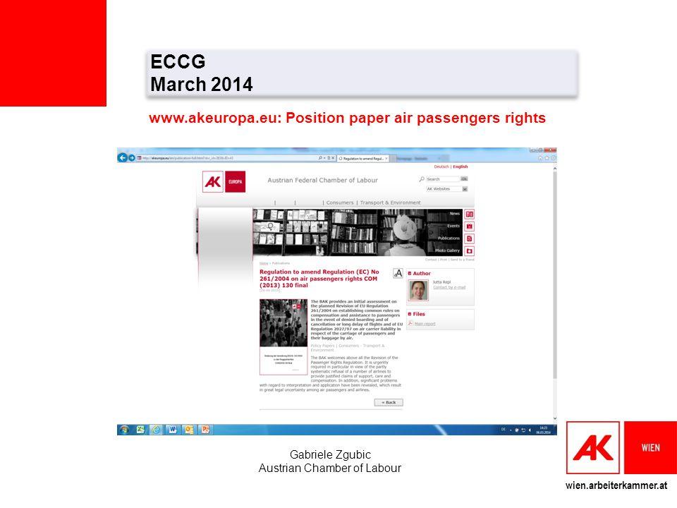 wien.arbeiterkammer.at ECCG March 2014 ECCG March 2014 Gabriele Zgubic Austrian Chamber of Labour www.akeuropa.eu: Position paper air passengers rights