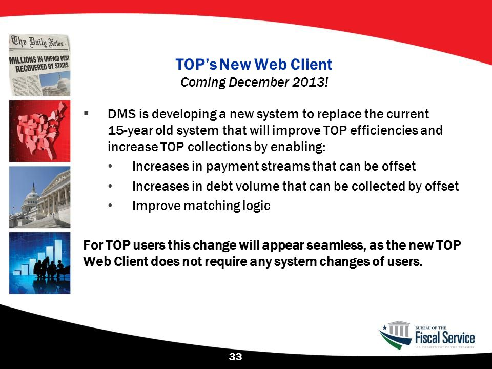 TOP's New Web Client Coming December 2013!  DMS is developing a new system to replace the current 15-year old system that will improve TOP efficienci