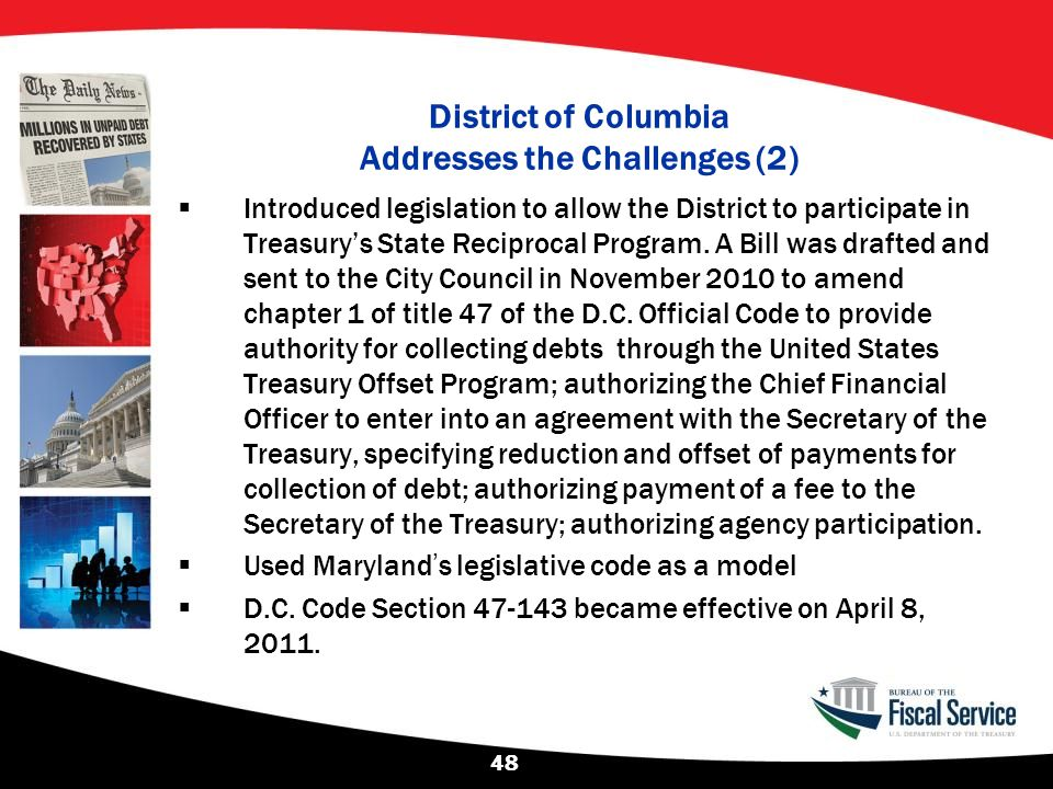 District of Columbia Addresses the Challenges (2)  Introduced legislation to allow the District to participate in Treasury's State Reciprocal Program