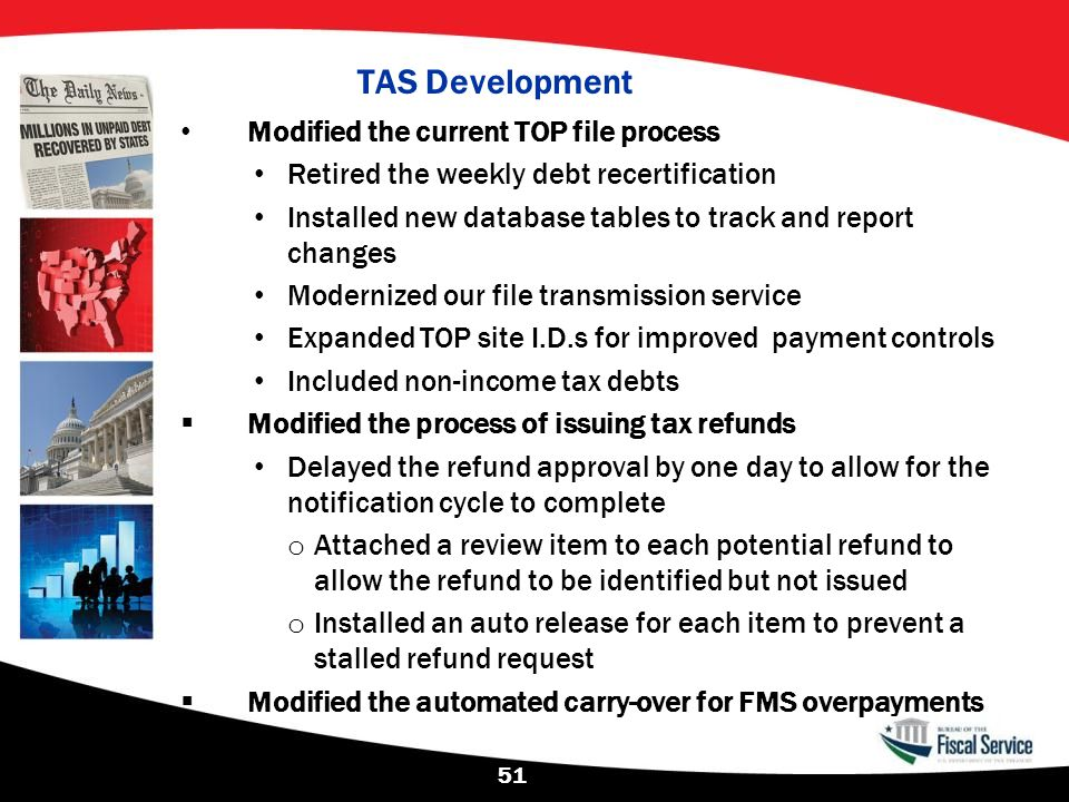 TAS Development Modified the current TOP file process Retired the weekly debt recertification Installed new database tables to track and report change