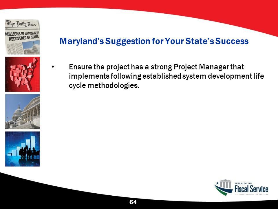 Maryland's Suggestion for Your State's Success Ensure the project has a strong Project Manager that implements following established system developmen