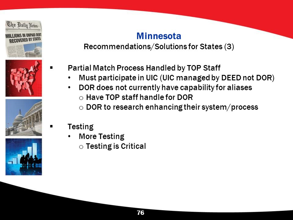 Minnesota Recommendations/Solutions for States (3)  Partial Match Process Handled by TOP Staff Must participate in UIC (UIC managed by DEED not DOR)