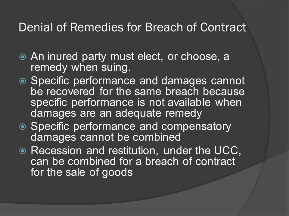 Denial of Remedies for Breach of Contract  An inured party must elect, or choose, a remedy when suing.