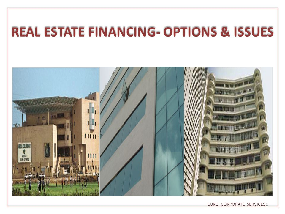 REAL ESTATE FINANCING- OPTIONS & ISSUES EURO CORPORATE SERVICES 1