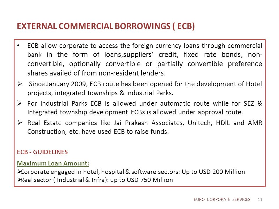EXTERNAL COMMERCIAL BORROWINGS ( ECB) ECB allow corporate to access the foreign currency loans through commercial bank in the form of loans,suppliers'