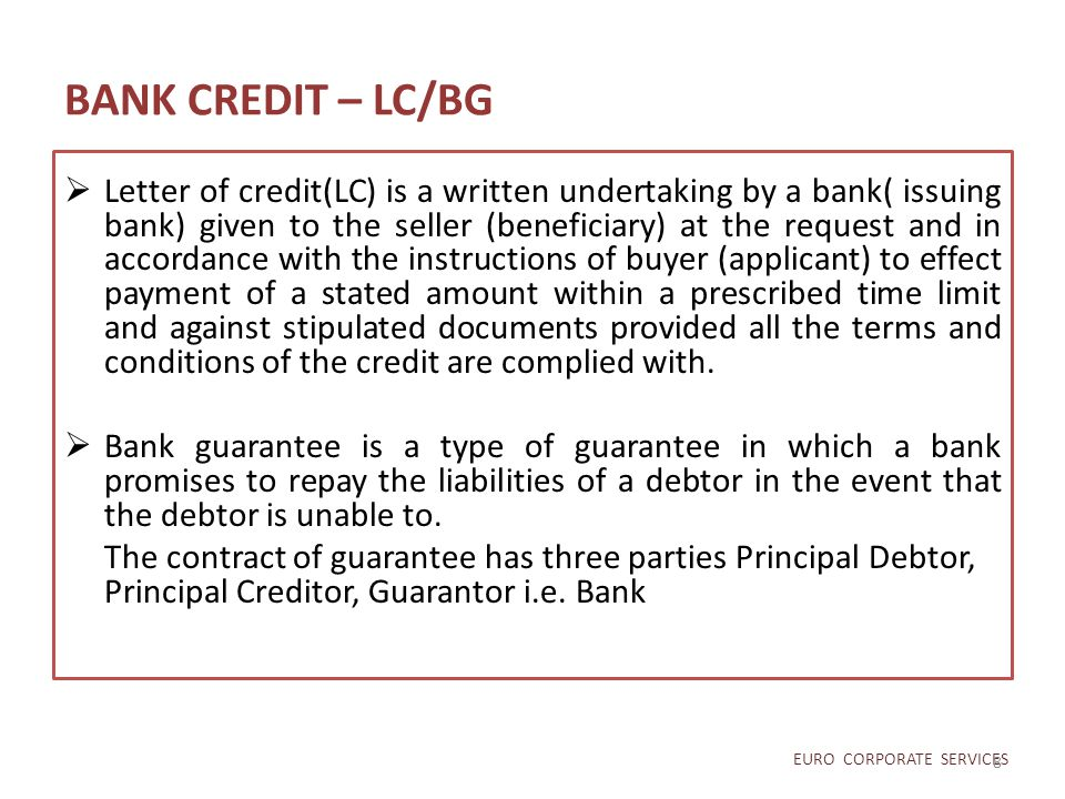BANK CREDIT – LC/BG  Letter of credit(LC) is a written undertaking by a bank( issuing bank) given to the seller (beneficiary) at the request and in a