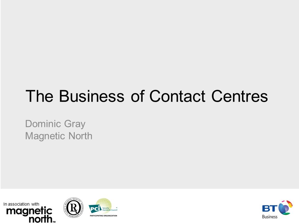 In association with Agenda Three clear areas we need to look at: –How contact centres are used for business –Example contact centre business scenarios –Identifying contact centre opportunities 2