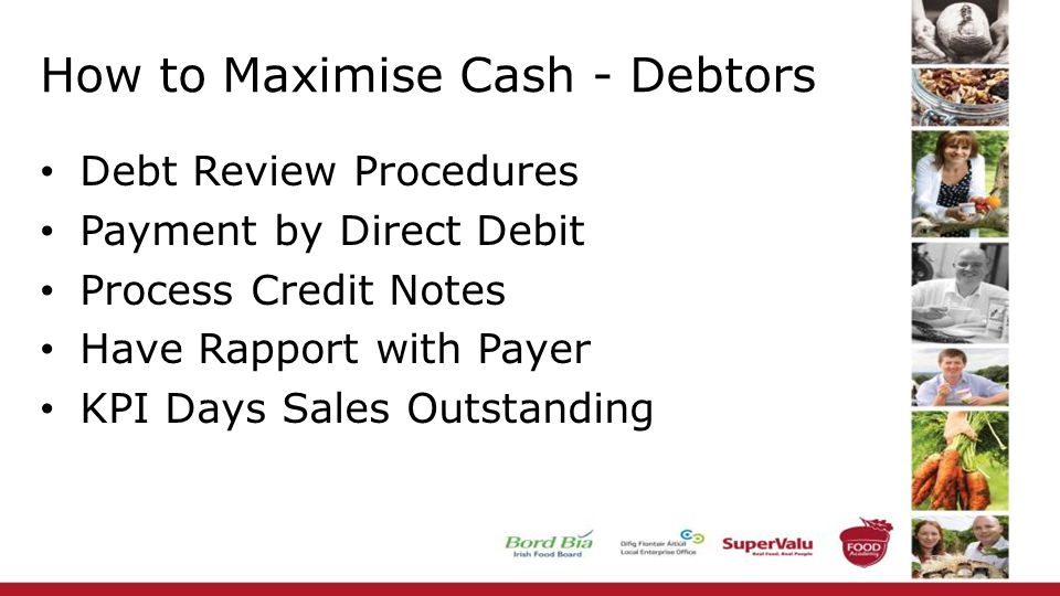 How to Maximise Cash - Debtors Debt Review Procedures Payment by Direct Debit Process Credit Notes Have Rapport with Payer KPI Days Sales Outstanding