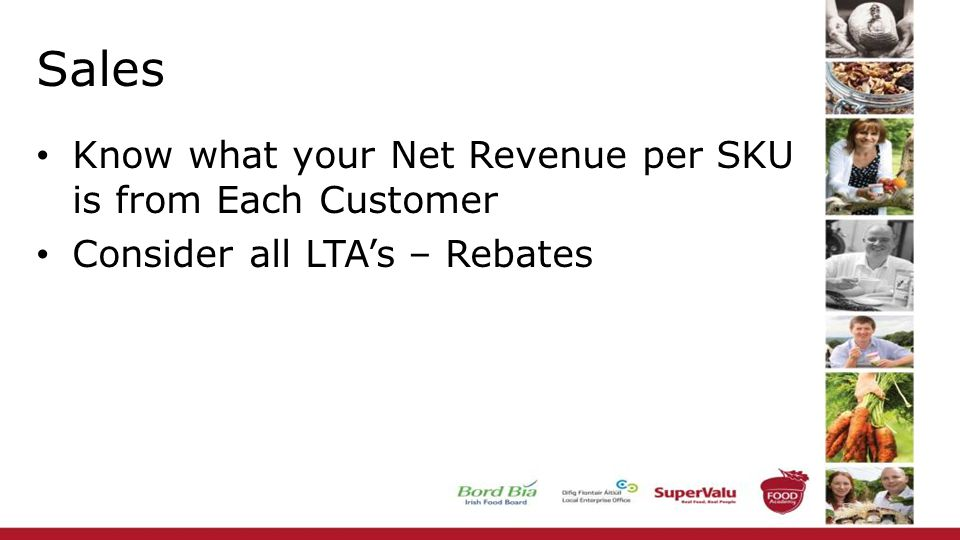 Sales Know what your Net Revenue per SKU is from Each Customer Consider all LTA's – Rebates