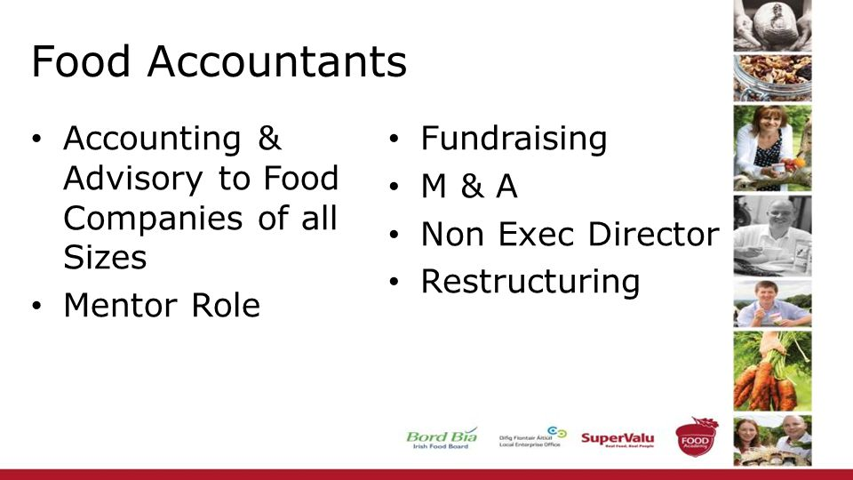 Food Accountants Accounting & Advisory to Food Companies of all Sizes Mentor Role Fundraising M & A Non Exec Director Restructuring