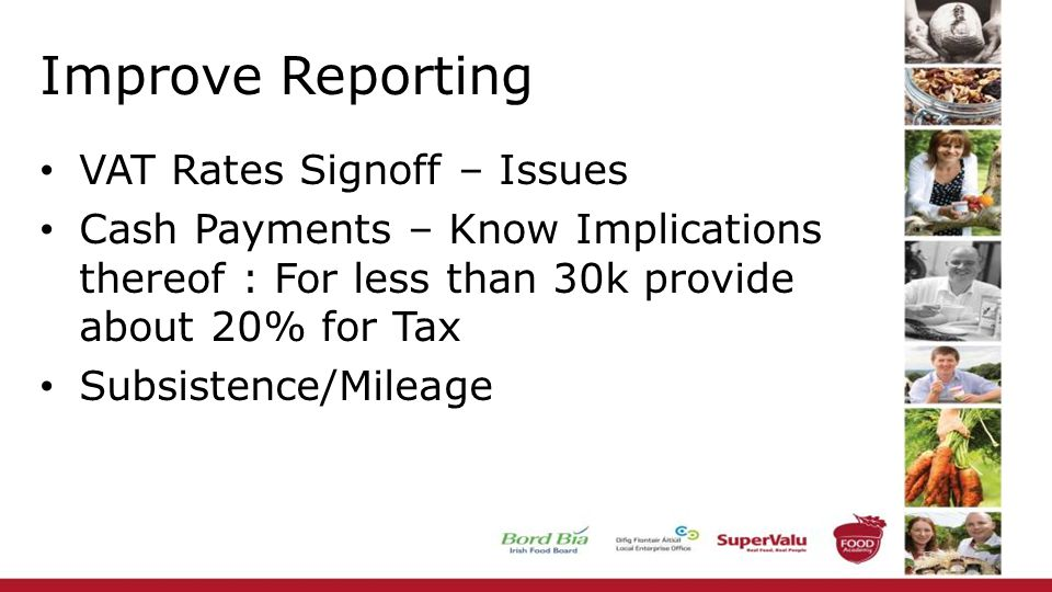 Improve Reporting VAT Rates Signoff – Issues Cash Payments – Know Implications thereof : For less than 30k provide about 20% for Tax Subsistence/Milea