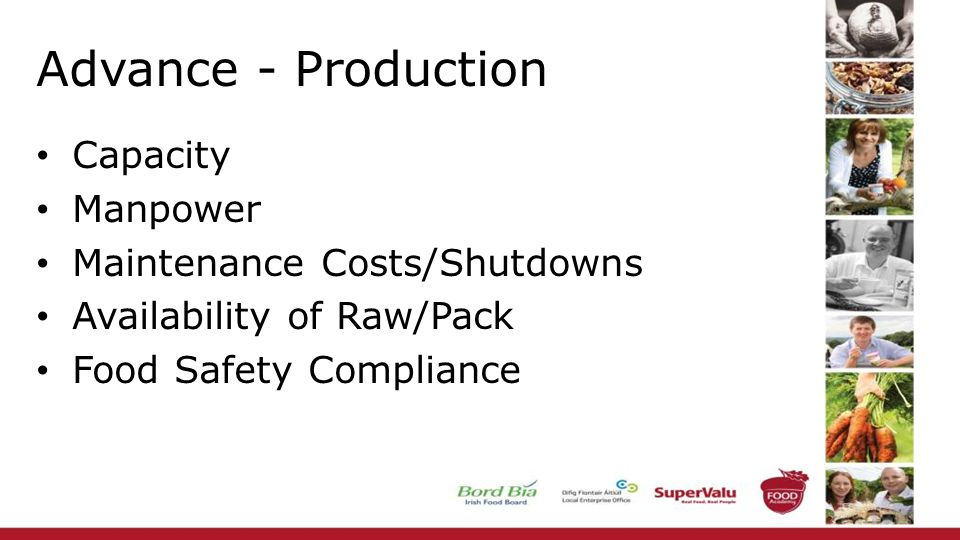 Advance - Production Capacity Manpower Maintenance Costs/Shutdowns Availability of Raw/Pack Food Safety Compliance