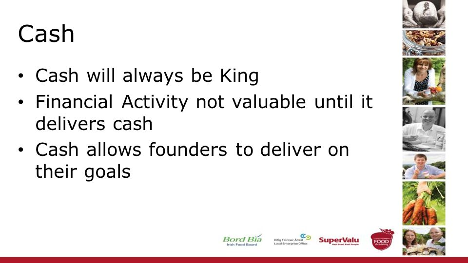 Cash Cash will always be King Financial Activity not valuable until it delivers cash Cash allows founders to deliver on their goals