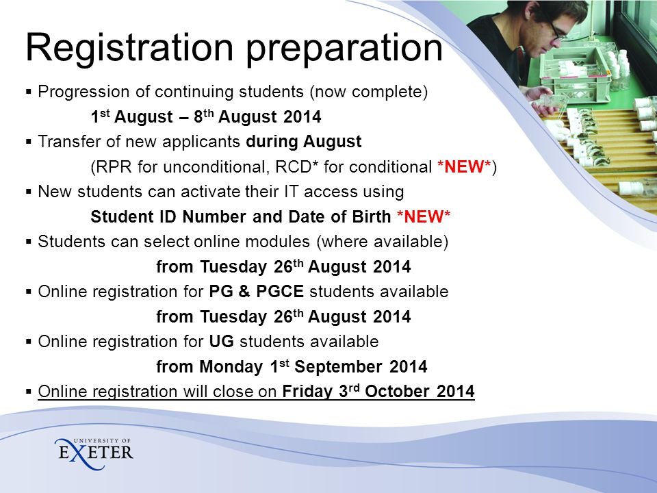 Registration preparation  Progression of continuing students (now complete) 1 st August – 8 th August 2014  Transfer of new applicants during August