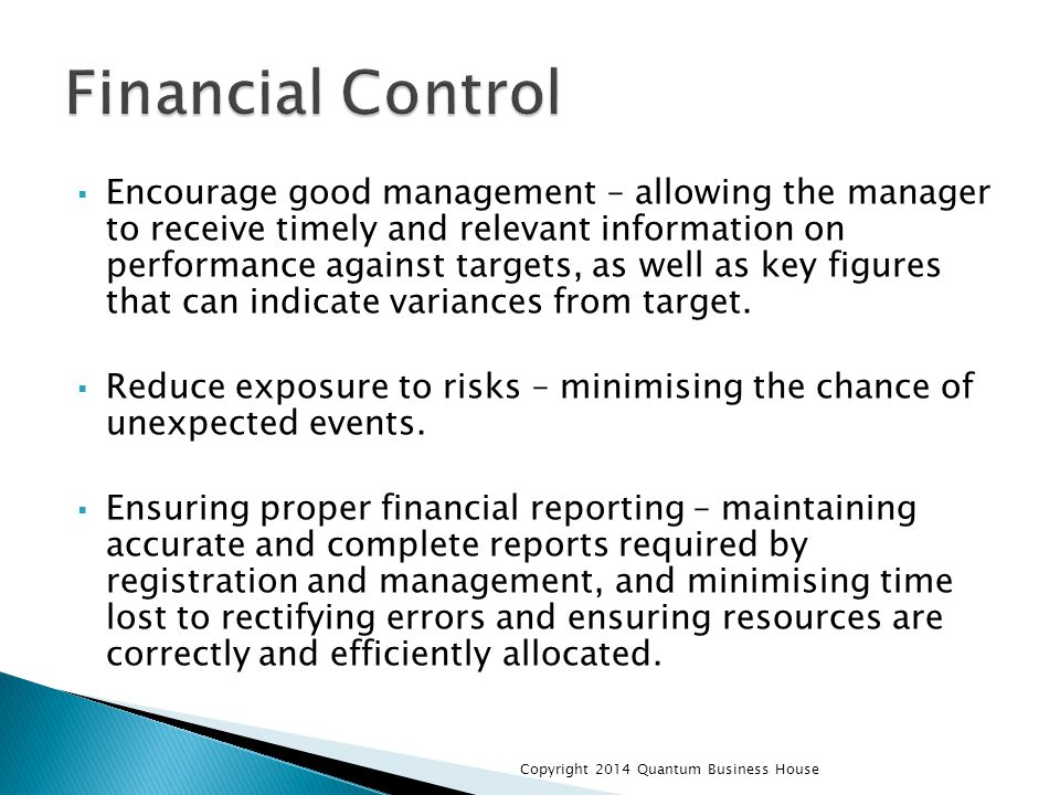  Encourage good management – allowing the manager to receive timely and relevant information on performance against targets, as well as key figures that can indicate variances from target.