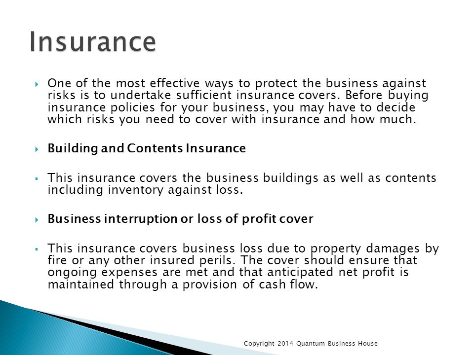  One of the most effective ways to protect the business against risks is to undertake sufficient insurance covers.