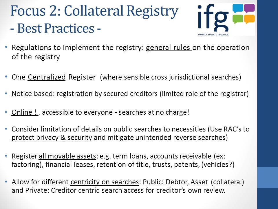 Focus 2: Collateral Registry - Best Practices - Regulations to implement the registry: general rules on the operation of the registry One Centralized