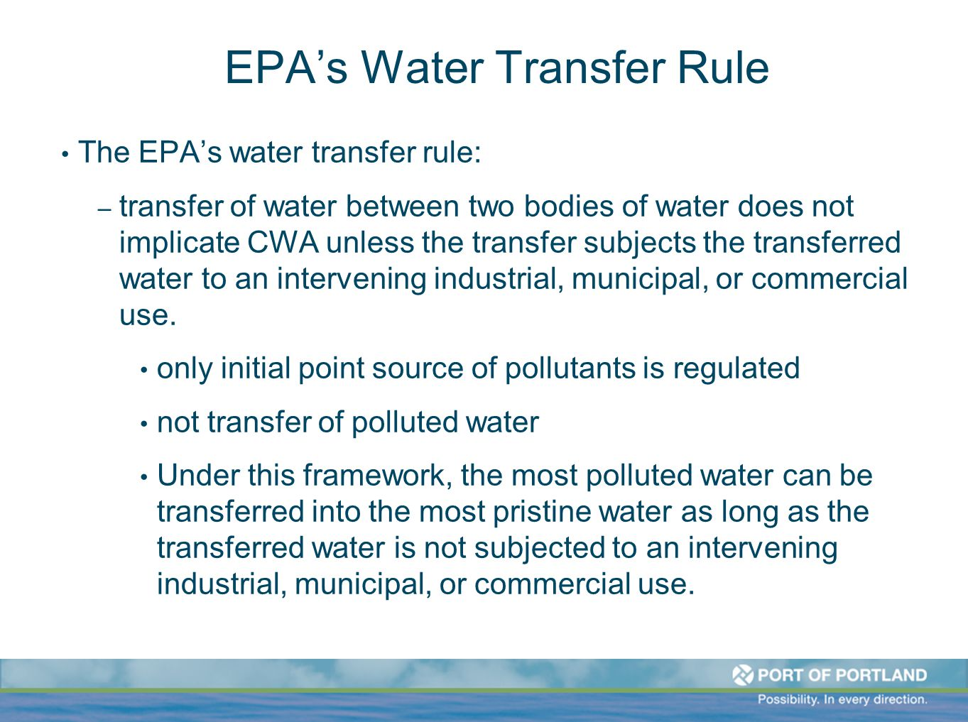 EPA's Water Transfer Rule The EPA's water transfer rule: – transfer of water between two bodies of water does not implicate CWA unless the transfer su