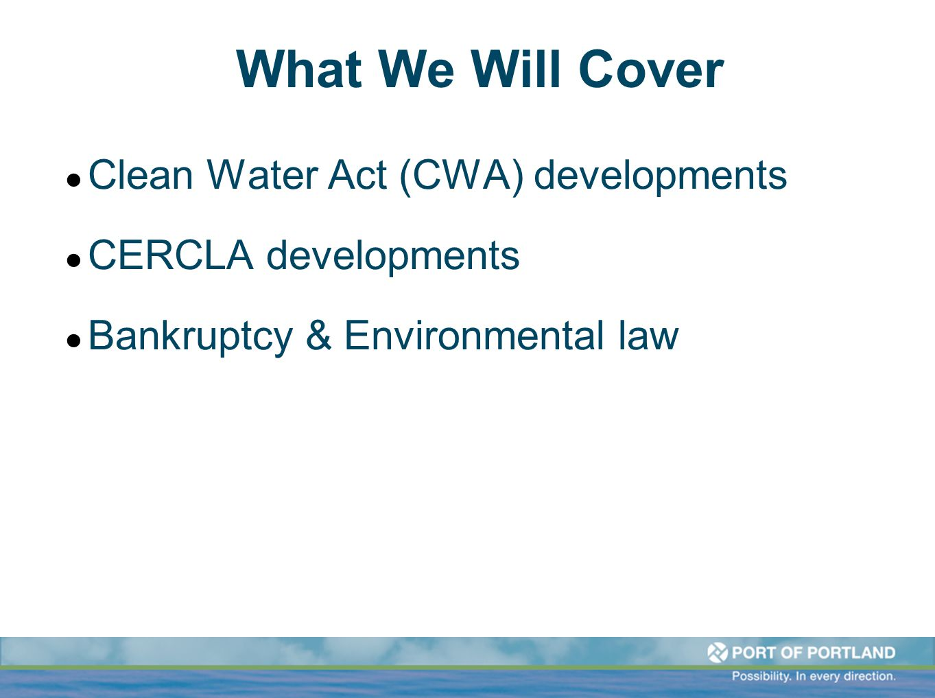 What We Will Cover ●C●Clean Water Act (CWA) developments ●C●CERCLA developments ●B●Bankruptcy & Environmental law