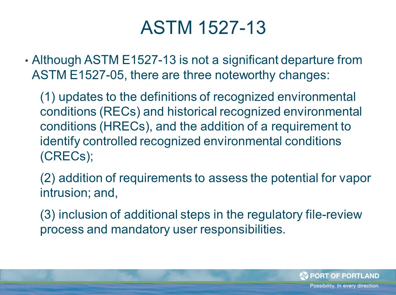 ASTM 1527-13 Although ASTM E1527-13 is not a significant departure from ASTM E1527-05, there are three noteworthy changes: (1) updates to the definiti