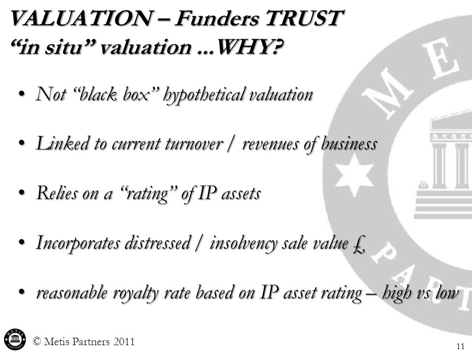 11 © Metis Partners 2011 VALUATION – Funders TRUST in situ valuation...WHY.