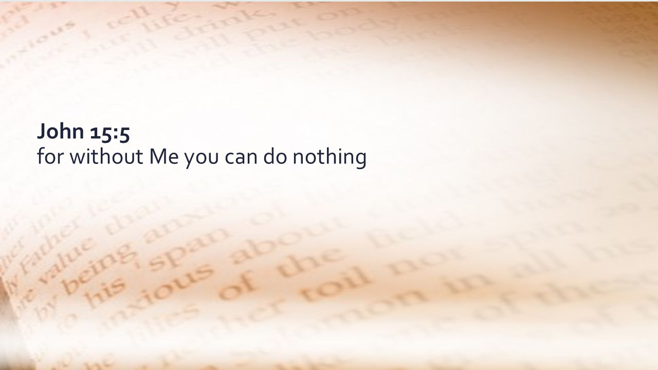John 15:5 for without Me you can do nothing