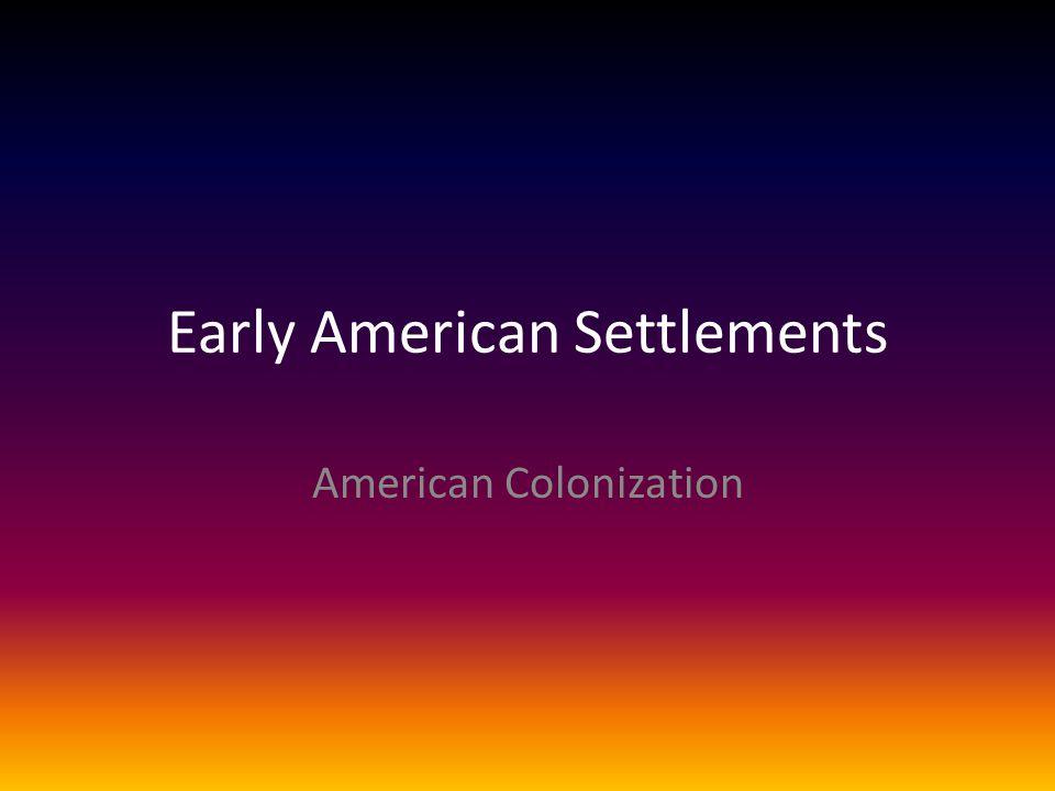 Early American Settlements American Colonization