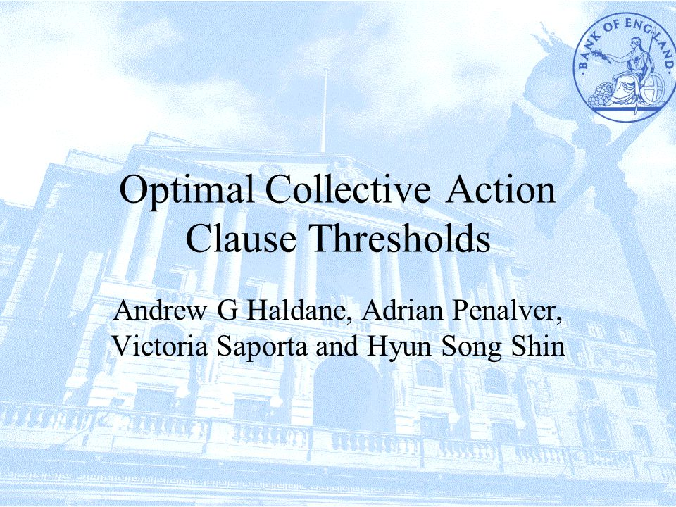 Optimal Collective Action Clause Thresholds Andrew G Haldane, Adrian Penalver, Victoria Saporta and Hyun Song Shin