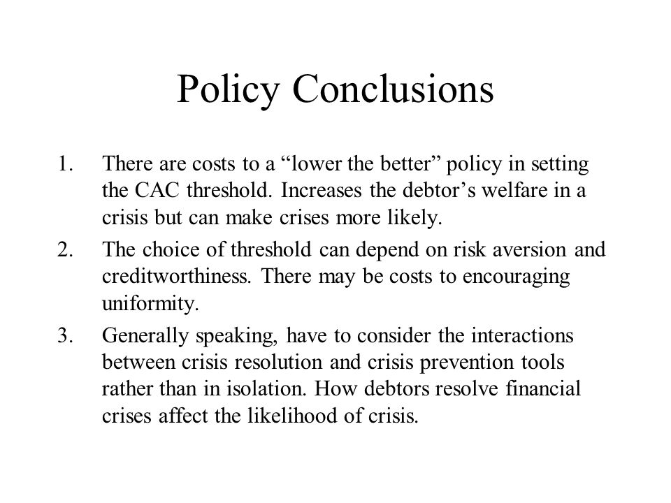 Policy Conclusions 1.There are costs to a lower the better policy in setting the CAC threshold.