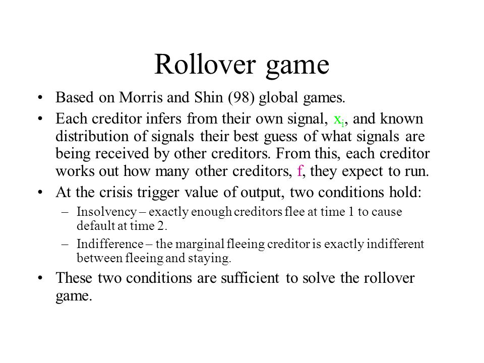 Rollover game Based on Morris and Shin (98) global games.