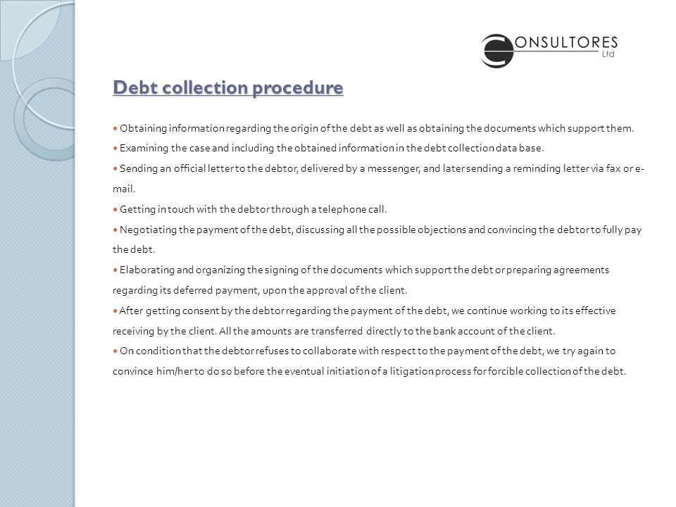 Debt collection procedure Obtaining information regarding the origin of the debt as well as obtaining the documents which support them.