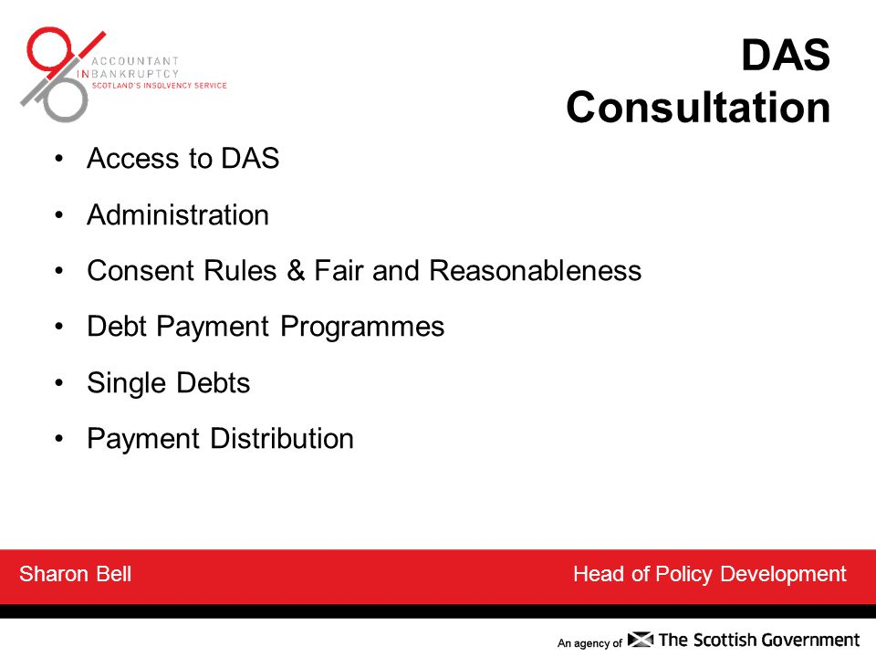 DAS Consultation Access to DAS Administration Consent Rules & Fair and Reasonableness Debt Payment Programmes Single Debts Payment Distribution Sharon Bell Head of Policy Development