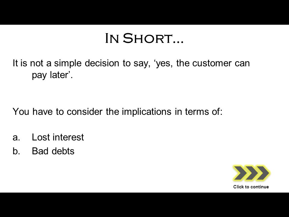 In Short… It is not a simple decision to say, 'yes, the customer can pay later'.