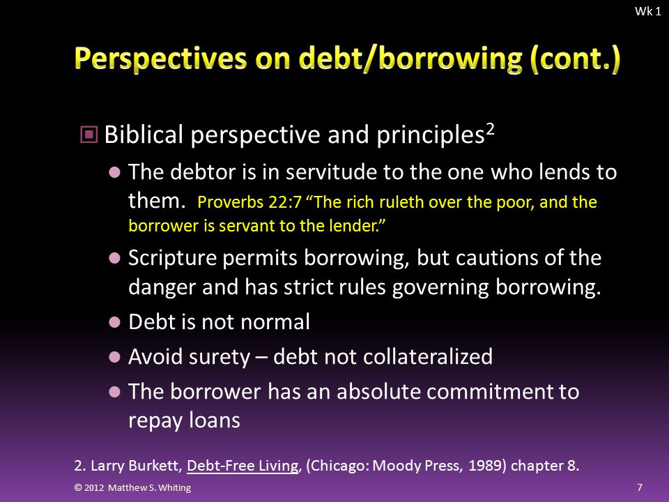 Biblical perspective and principles 2 The debtor is in servitude to the one who lends to them.