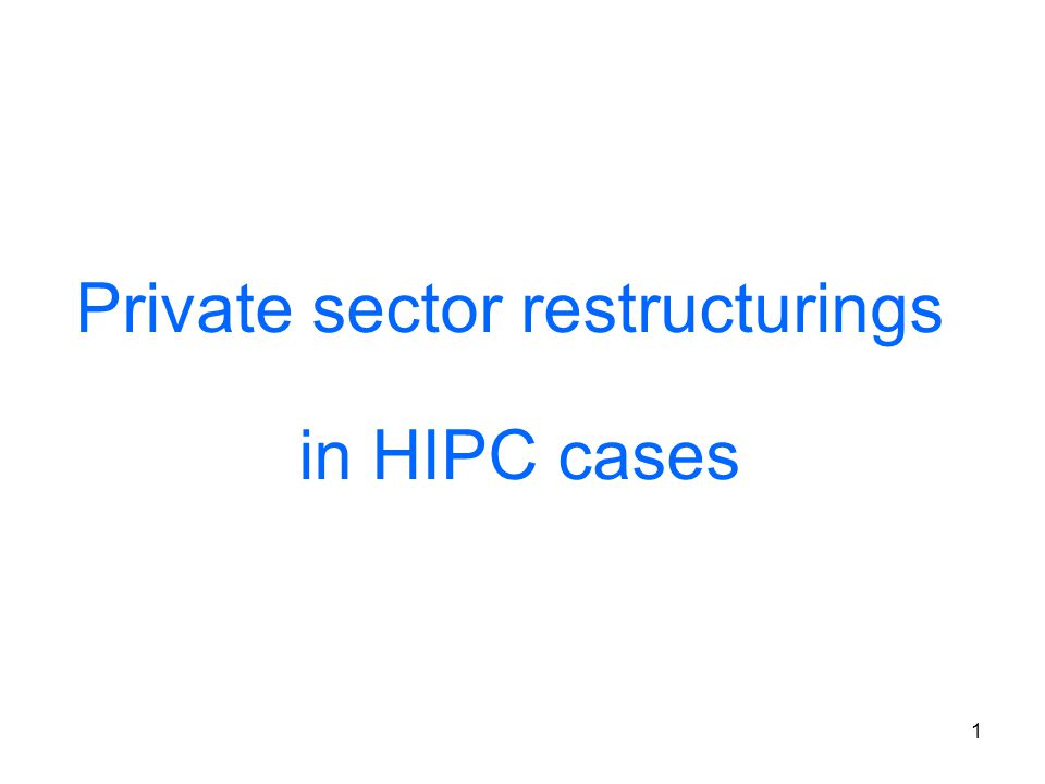 1 Private sector restructurings in HIPC cases