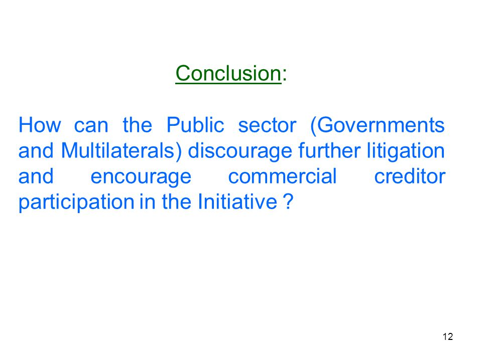 12 Conclusion: How can the Public sector (Governments and Multilaterals) discourage further litigation and encourage commercial creditor participation