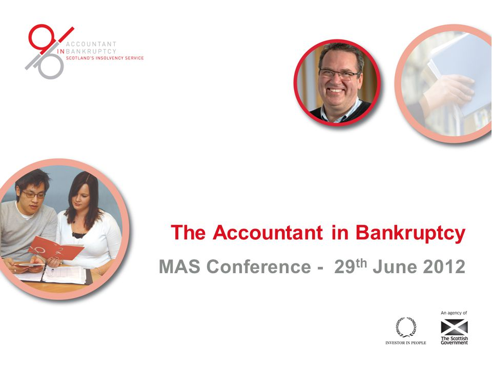 The Accountant in Bankruptcy MAS Conference - 29 th June 2012