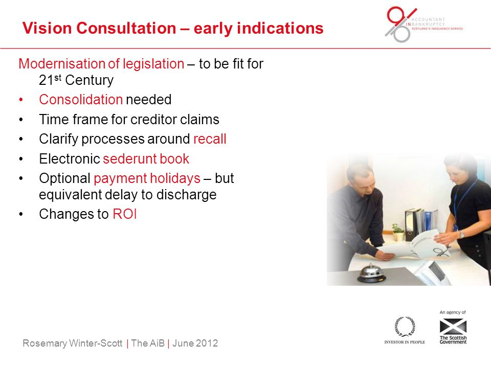 Rosemary Winter-Scott | The AiB | June 2012 Vision Consultation – early indications Modernisation of legislation – to be fit for 21 st Century Consoli