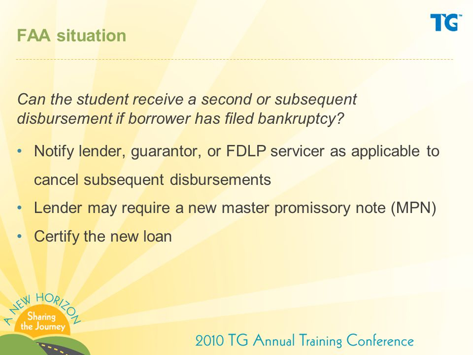 FAA situation Can the student receive a second or subsequent disbursement if borrower has filed bankruptcy.