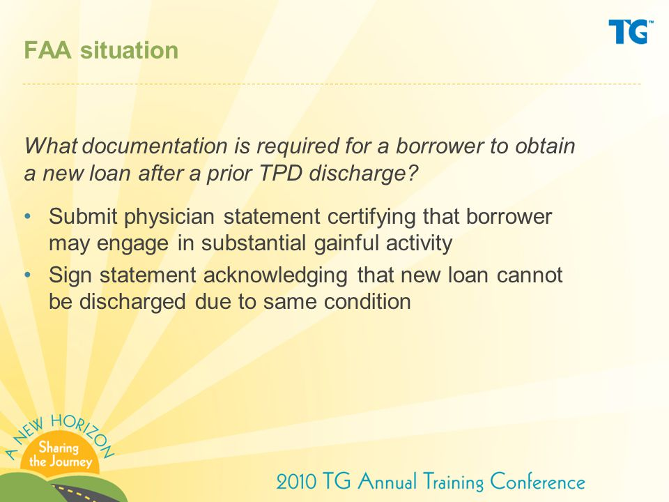 FAA situation What documentation is required for a borrower to obtain a new loan after a prior TPD discharge.