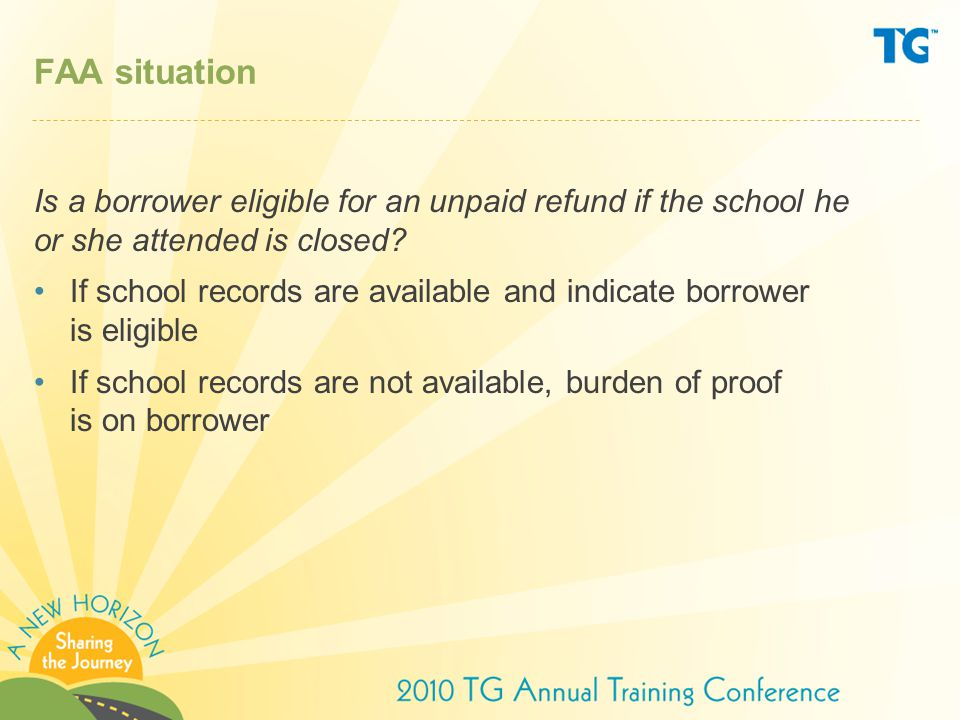 FAA situation Is a borrower eligible for an unpaid refund if the school he or she attended is closed.