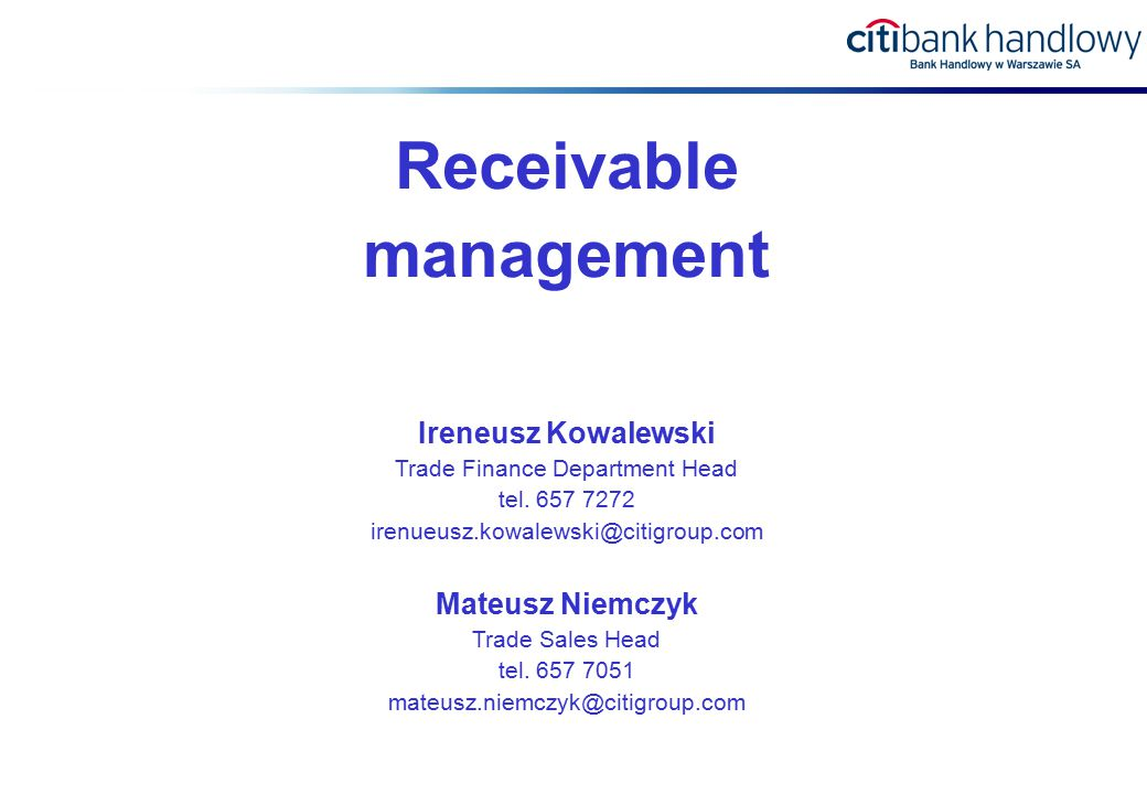 Receivable management Ireneusz Kowalewski Trade Finance Department Head tel.
