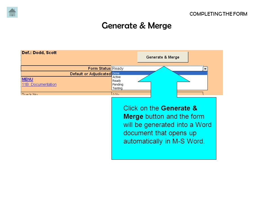 Generate & Merge COMPLETING THE FORM Click on the Generate & Merge button and the form will be generated into a Word document that opens up automatically in M-S Word.