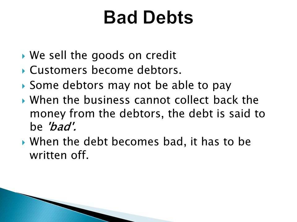 We sell the goods on credit  Customers become debtors.