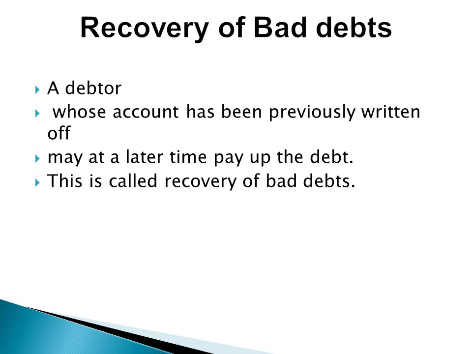  A debtor  whose account has been previously written off  may at a later time pay up the debt.