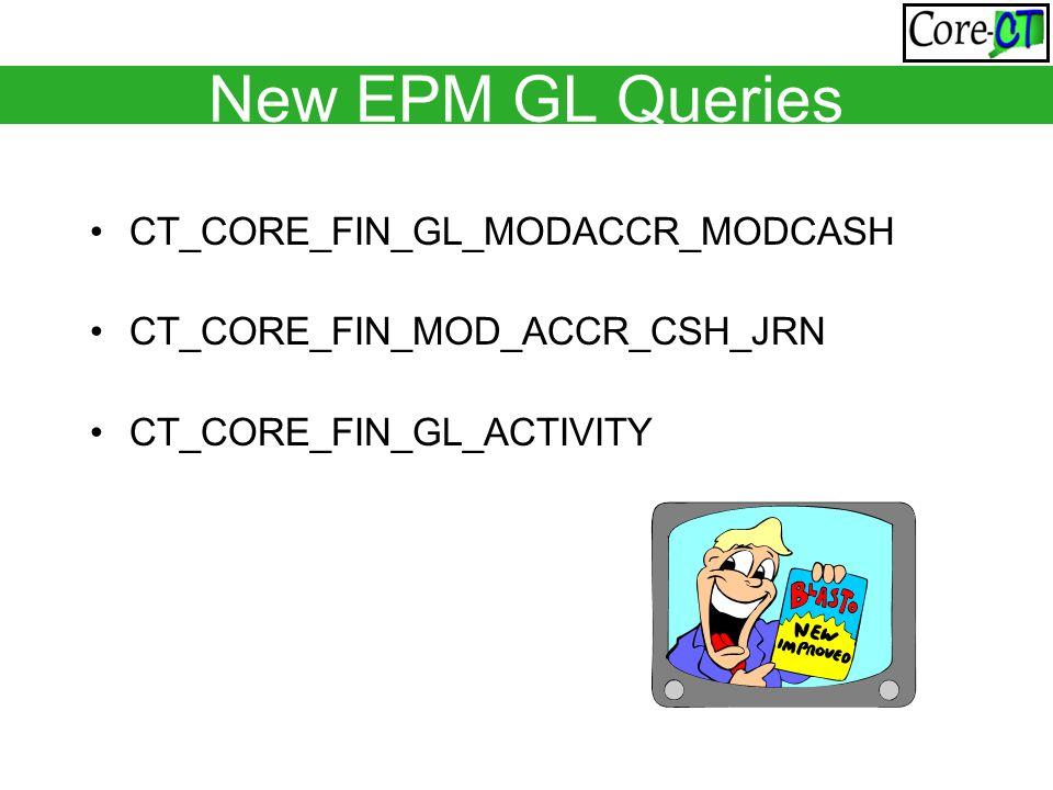 New EPM GL Queries CT_CORE_FIN_GL_MODACCR_MODCASH CT_CORE_FIN_MOD_ACCR_CSH_JRN CT_CORE_FIN_GL_ACTIVITY