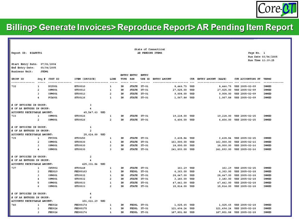 Billing> Generate Invoices> Reproduce Report> AR Pending Item Report