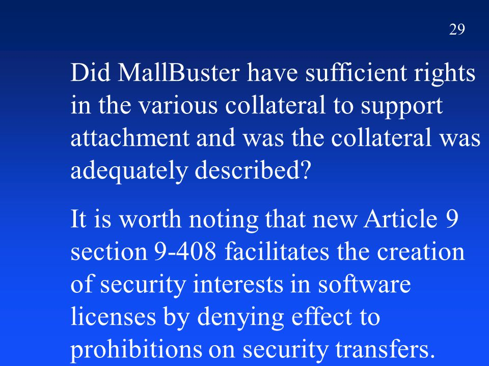 29 Did MallBuster have sufficient rights in the various collateral to support attachment and was the collateral was adequately described? It is worth